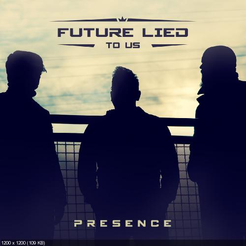 Future Lied To Us - Presence (2018)